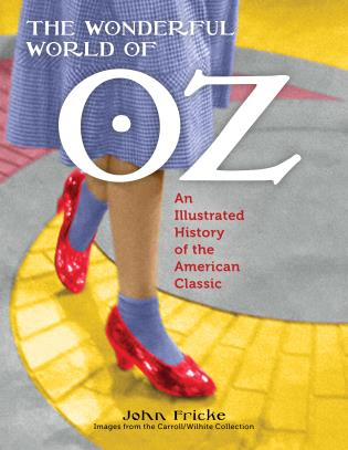 Cover image for the book The Wonderful World of Oz: An Illustrated History of the American Classic