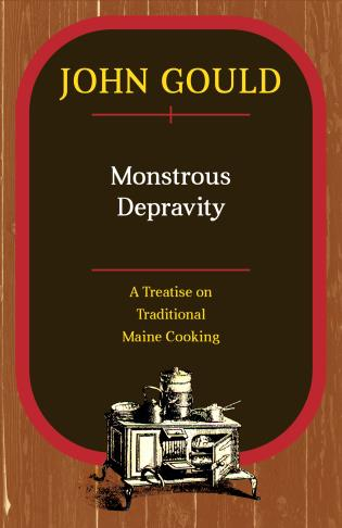 Cover image for the book Monstrous Depravity: A Treatise on Traditional Maine Cooking