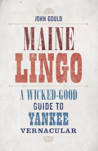 Cover image for the book Maine Lingo: A Wicked-Good Guide to Yankee Vernacular