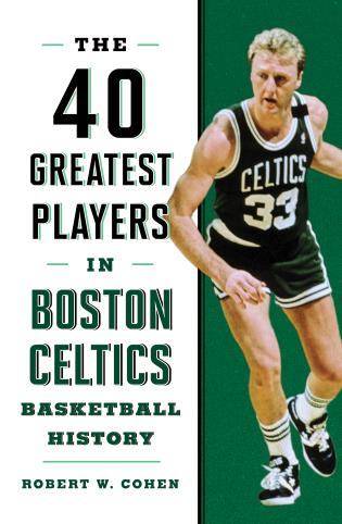 Cover image for the book 40 Greatest Players in Boston Celtics Basketball History