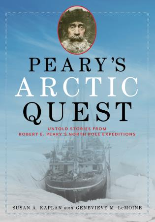 Cover image for the book Peary's Arctic Quest: Untold Stories from Robert E. Peary's North Pole Expeditions