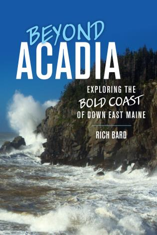 Cover image for the book Beyond Acadia: Exploring the Bold Coast of Down East Maine