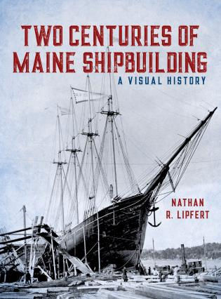 Cover Image of the book titled Two Centuries of Maine Shipbuilding