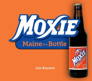 Cover image for the book Moxie: Maine in a Bottle