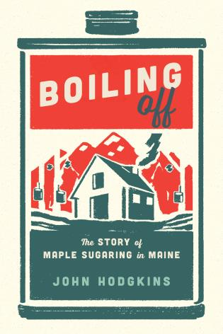 Cover image for the book Boiling Off: Maple Sugaring in Maine