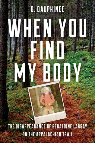 Cover image for the book When You Find My Body: The Disappearance of Geraldine Largay on the Appalachian Trail