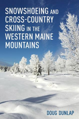 Cover image for the book Snowshoeing and Cross-Country Skiing in the Western Maine Mountains