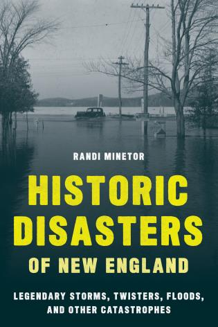 Cover image for the book Historic Disasters of New England: Legendary Storms, Twisters, Floods, and Other Catastrophes
