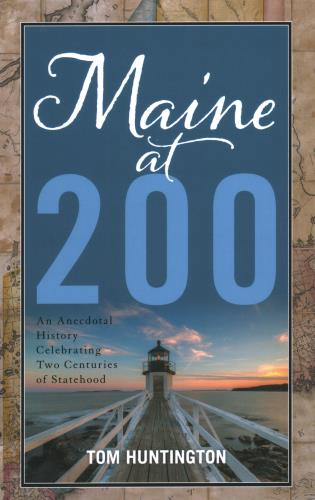 Cover image for the book Maine at 200: An Anecdotal History Celebrating Two Centuries of Statehood