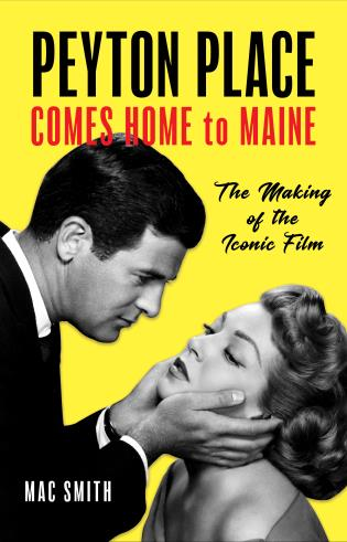 Cover image for the book Peyton Place Comes Home to Maine: The Making of the Iconic Film