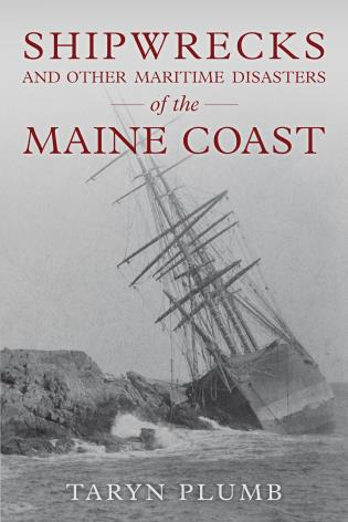 Cover image for the book Shipwrecks and Other Maritime Disasters of the Maine Coast