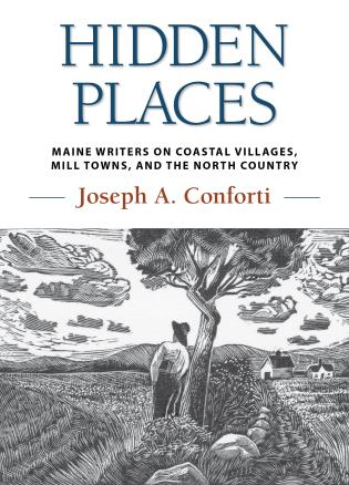 Cover image for the book Hidden Places: Maine Writers on Coastal Villages, Mill Towns, and the North Country