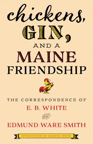 Cover image for the book Chickens, Gin, and a Maine Friendship: The Correspondence of E. B. White and Edmund Ware Smith