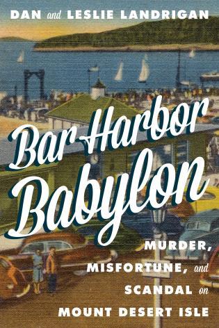 Cover image for the book Bar Harbor Babylon: Murder, Misfortune, and Scandal on Mount Desert Island