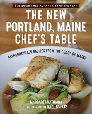 Cover image for the book The New Portland, Maine, Chef's Table: Extraordinary Recipes from the Coast of Maine