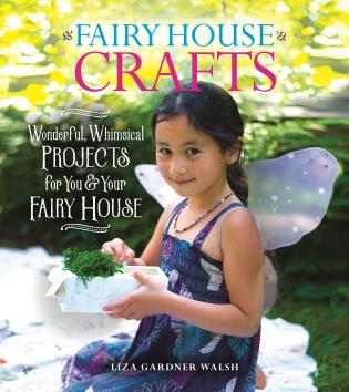 Cover image for the book Fairy House Crafts: Wonderful, Whimsical Projects for You and Your fairy House