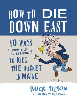 Cover image for the book How to Die Down East: 50 Ways (From Silly to Serious) to Kick the Bucket in Maine