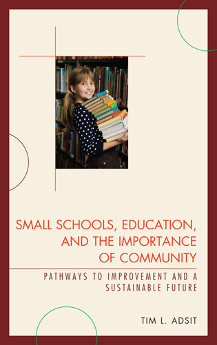 Cover image for the book Small Schools, Education, and the Importance of Community: Pathways to Improvement and a Sustainable Future