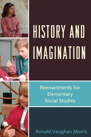 Cover image for the book History and Imagination: Reenactments for Elementary Social Studies
