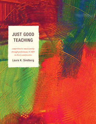 Cover image for the book Just Good Teaching: Comprehensive Musicianship through Performance in Theory and Practice