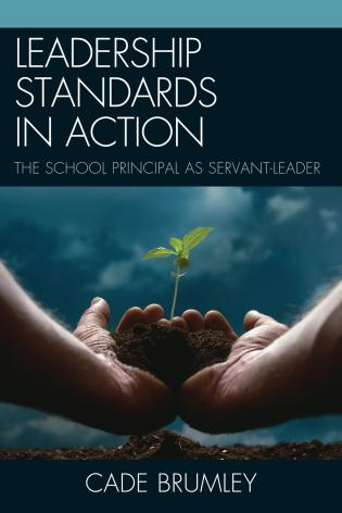 Cover image for the book Leadership Standards in Action: The School Principal as Servant-Leader