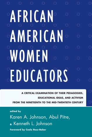 Cover image for the book African American Women Educators: A Critical Examination of Their Pedagogies, Educational Ideas, and Activism from the Nineteenth to the Mid-twentieth Century