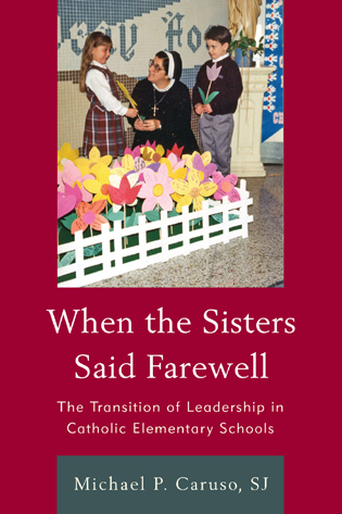 Cover image for the book When the Sisters Said Farewell: The Transition of Leadership in Catholic Elementary Schools