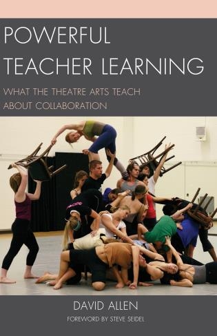Cover image for the book Powerful Teacher Learning: What the Theatre Arts Teach about Collaboration