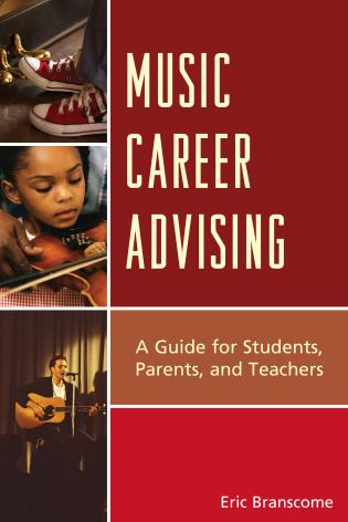 Cover image for the book Music Career Advising: A Guide for Students, Parents, and Teachers