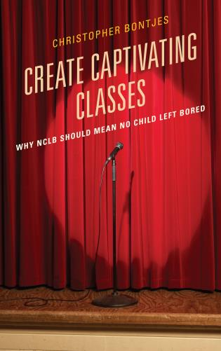 Cover image for the book Create Captivating Classes: Why NCLB Should Mean No Child Left Bored