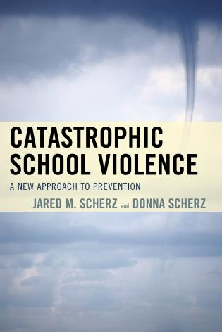 Cover image for the book Catastrophic School Violence: A New Approach to Prevention