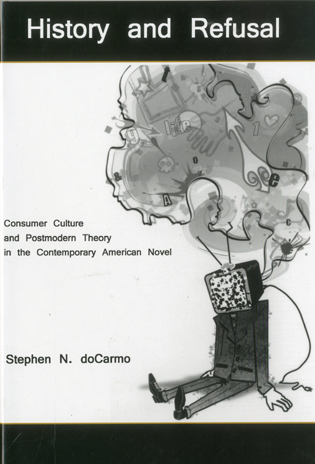 Cover image for the book History and Refusal: Consumer Culture and Postmodern Theory in the Contemporary American Novel