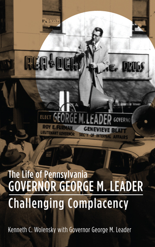 Cover image for the book The Life of Pennsylvania Governor George M. Leader: Challenging Complacency