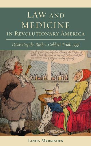 Cover image for the book Law and Medicine in Revolutionary America: Dissecting the Rush v. Cobbett Trial, 1799