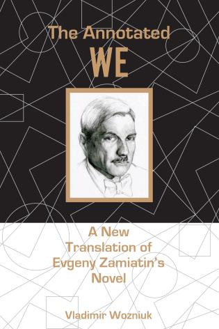 Cover image for the book The Annotated We: A New Translation of Evgeny Zamiatin's Novel
