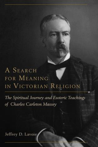 Cover image for the book A Search for Meaning in Victorian Religion: The Spiritual Journey and Esoteric Teachings of Charles Carleton Massey