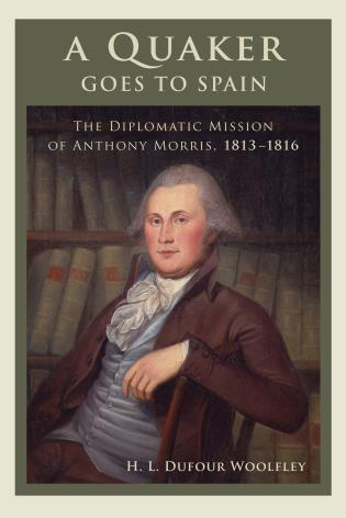 Cover image for the book A Quaker Goes to Spain: The Diplomatic Mission of Anthony Morris, 1813–1816
