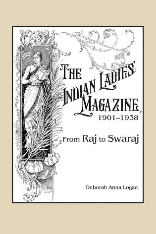 Cover image for the book The Indian Ladies' Magazine, 1901–1938: From Raj to Swaraj