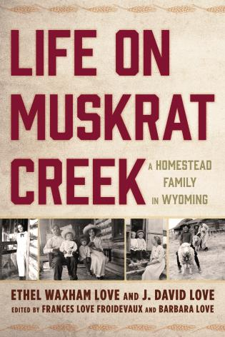 Cover image for the book Life on Muskrat Creek: A Homestead Family in Wyoming