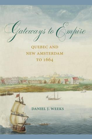 Cover image for the book Gateways to Empire: Quebec and New Amsterdam to 1664