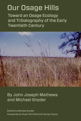 Cover image for the book Our Osage Hills: Toward an Osage Ecology and Tribalography of the Early Twentieth Century