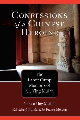 Cover image for the book Confessions of a Chinese Heroine: The Labor Camp Memoirs of Sr. Ying Mulan