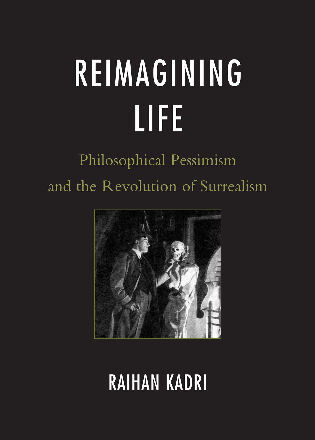 Cover image for the book Reimagining Life: Philosophical Pessimism and the Revolution of Surrealism