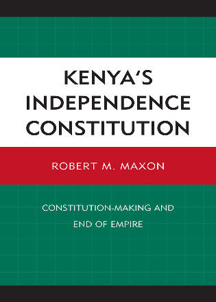 Cover image for the book Kenya's Independence Constitution: Constitution-Making and End of Empire