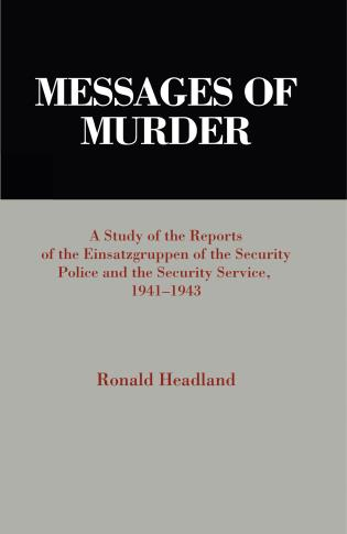 Cover image for the book Messages of Murder: A Study of the Reports of the Einsatzgruppen of the Security Police and the Security Service, 1941-1943