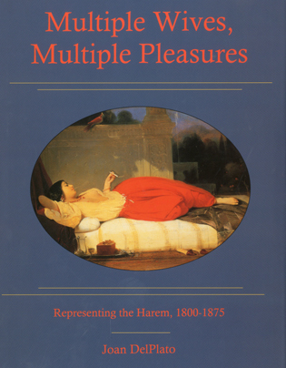 Cover image for the book Multiple Wives, Multiple Pleasures: Representing the Harem, 1800-1875