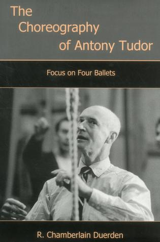 Cover image for the book The Choreography of Antony Tudor: Focus on Four Ballets
