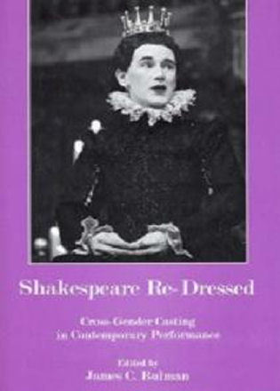 Cover image for the book Shakespeare Re-Dressed: Cross-Gender Casting in Contemporary Performance