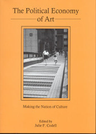 Cover image for the book The Political Economy of Art: Making the Nation of Culture
