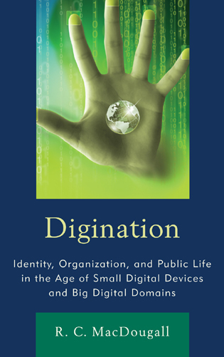 Cover image for the book Digination: Identity, Organization, and Public Life in the Age of Small Digital Devices and Big Digital Domains